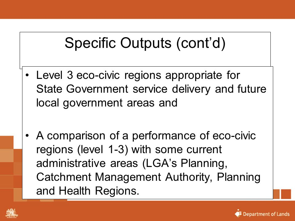 Specific Outputs (cont'd) Level 3 eco-civic regions appropriate for State Government service delivery and future local government areas and A comparis
