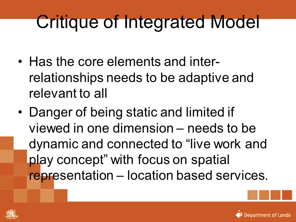 Critique of Integrated Model Has the core elements and inter- relationships needs to be adaptive and relevant to all Danger of being static and limite
