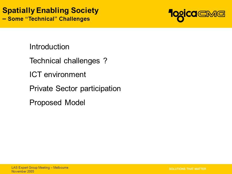 "LAS Expert Group Meeting – Melbourne November 2005 Spatially Enabling Society – Some ""Technical"" Challenges Introduction Technical challenges ? ICT en"