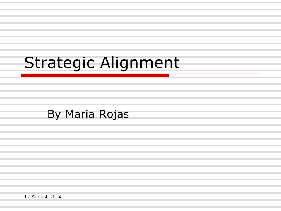 12 August 2004 Strategic Alignment By Maria Rojas