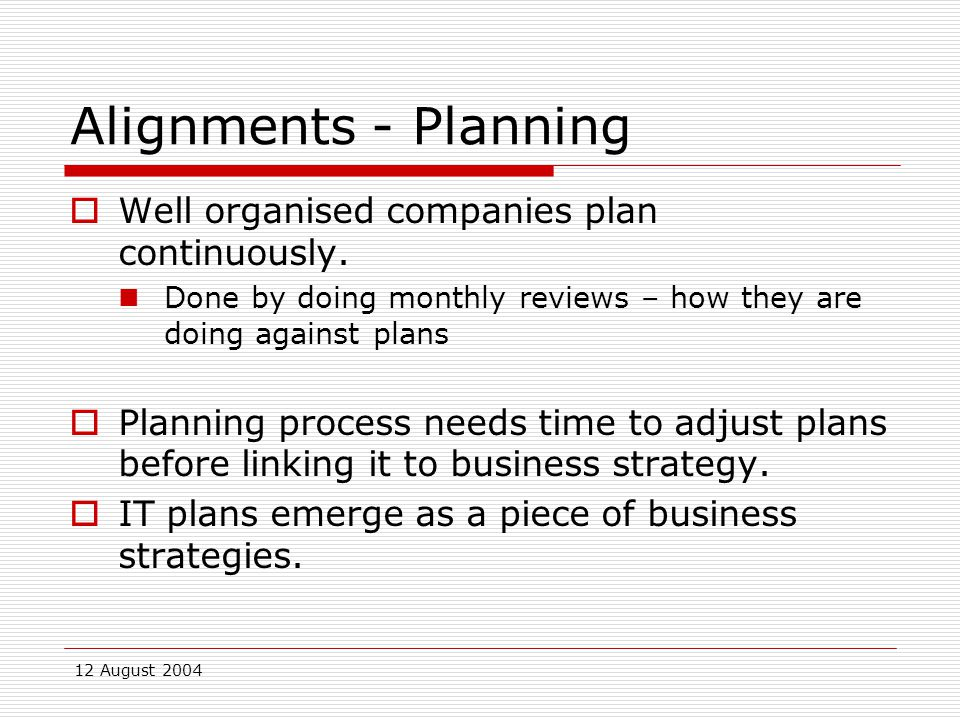 12 August 2004 Alignments - Planning  Well organised companies plan continuously.