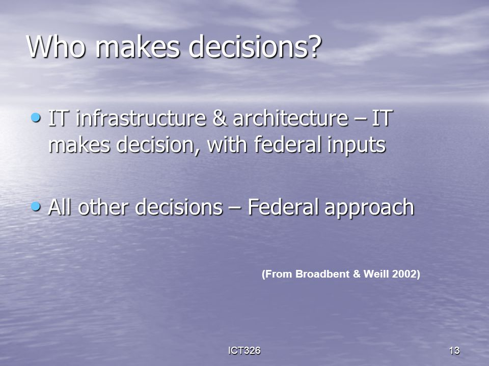 ICT32613 IT infrastructure & architecture – IT makes decision, with federal inputs IT infrastructure & architecture – IT makes decision, with federal
