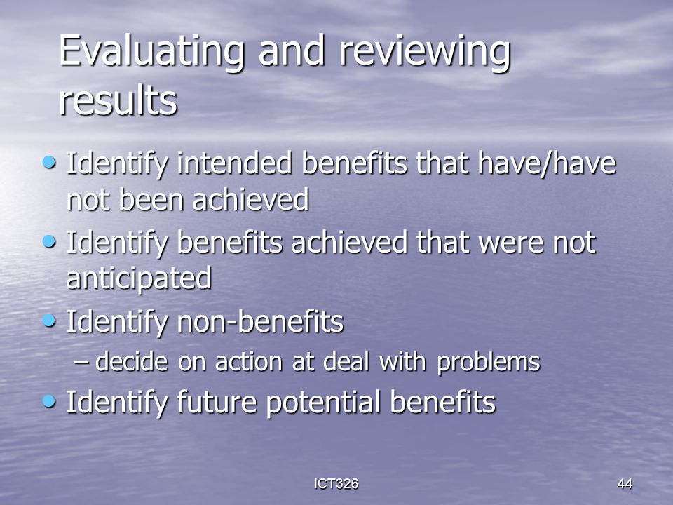 ICT32644 Identify intended benefits that have/have not been achieved Identify intended benefits that have/have not been achieved Identify benefits ach