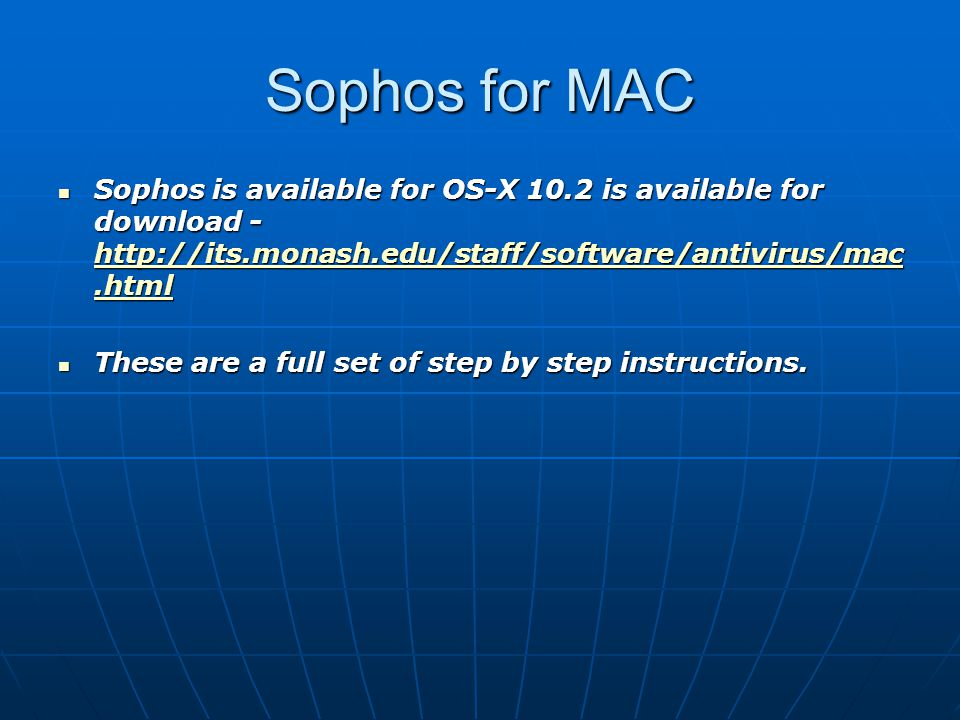 Sophos for MAC Sophos is available for OS-X 10.2 is available for download -   Sophos is available for OS-X 10.2 is available for download These are a full set of step by step instructions.