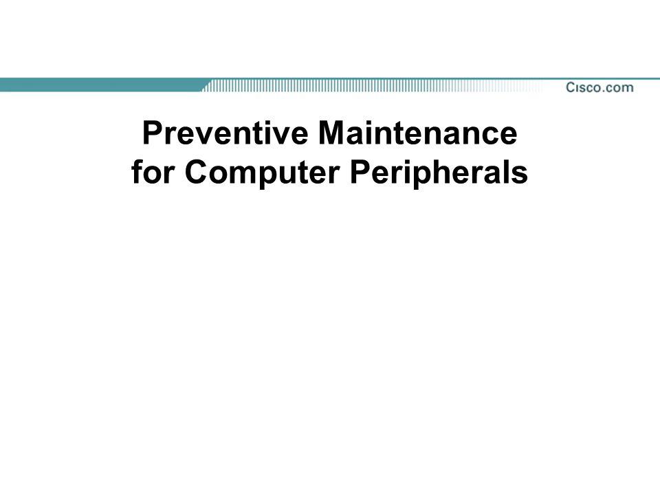 Preventive Maintenance for Computer Peripherals