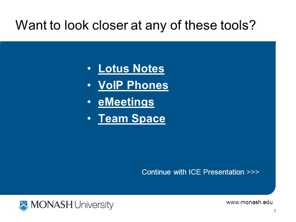 www.monash.edu 7 Want to look closer at any of these tools.