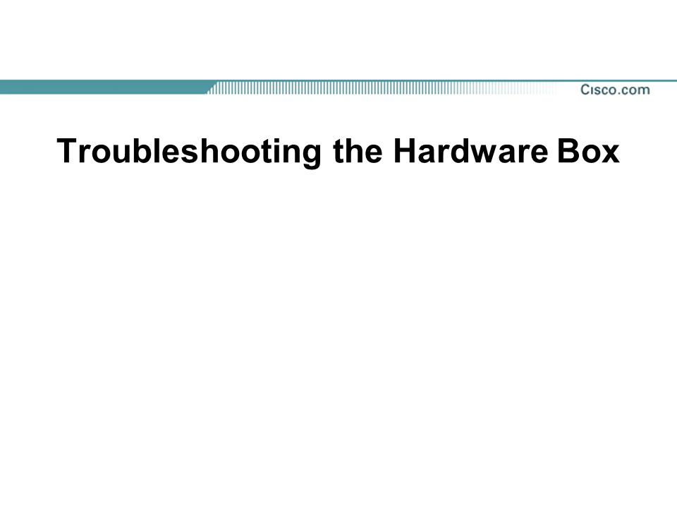 Troubleshooting the Hardware Box