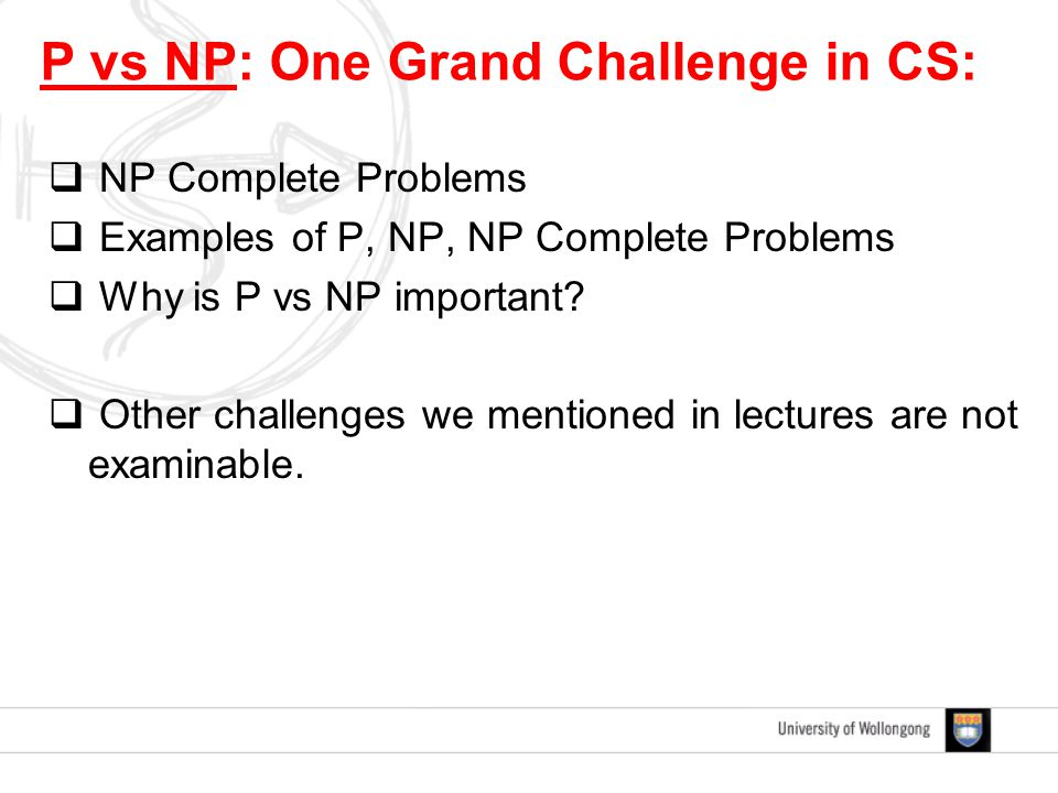  NP Complete Problems  Examples of P, NP, NP Complete Problems  Why is P vs NP important.