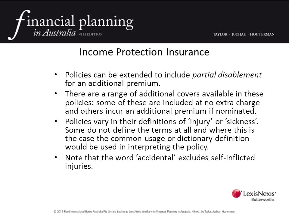 Policies can be extended to include partial disablement for an additional premium.