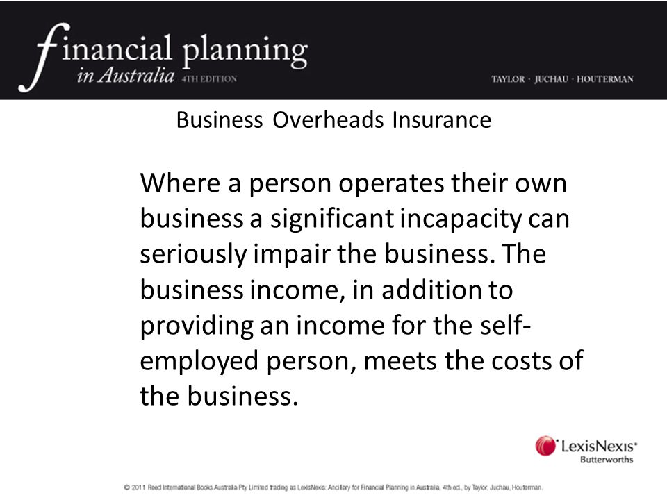 Business Overheads Insurance Where a person operates their own business a significant incapacity can seriously impair the business.