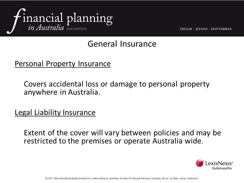 General Insurance Personal Property Insurance Covers accidental loss or damage to personal property anywhere in Australia.
