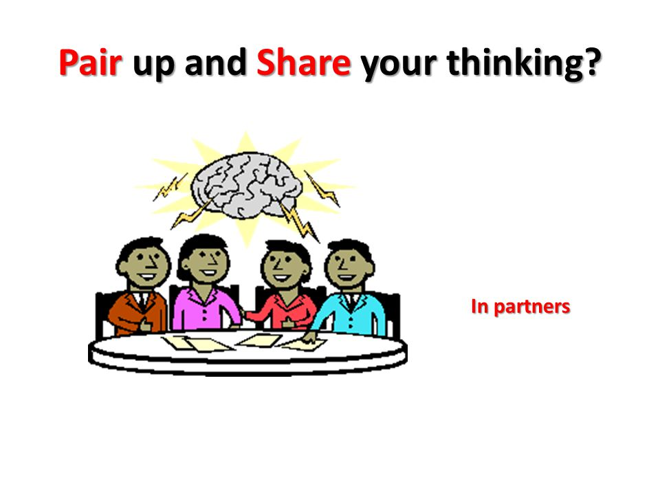 Pair up and Share your thinking In partners