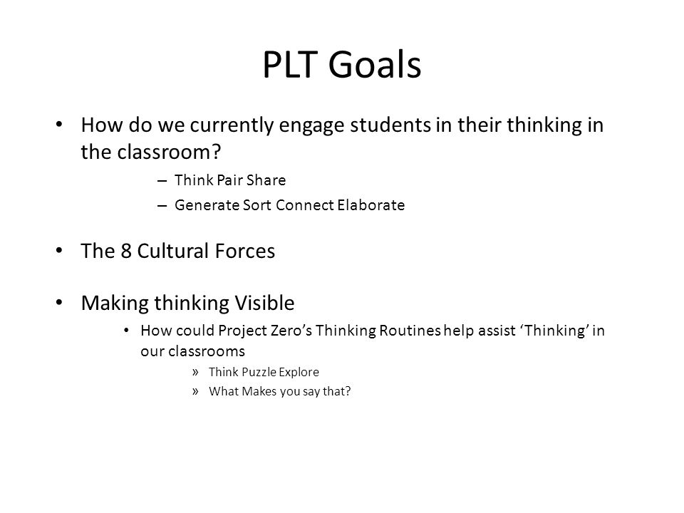 PLT Goals How do we currently engage students in their thinking in the classroom.