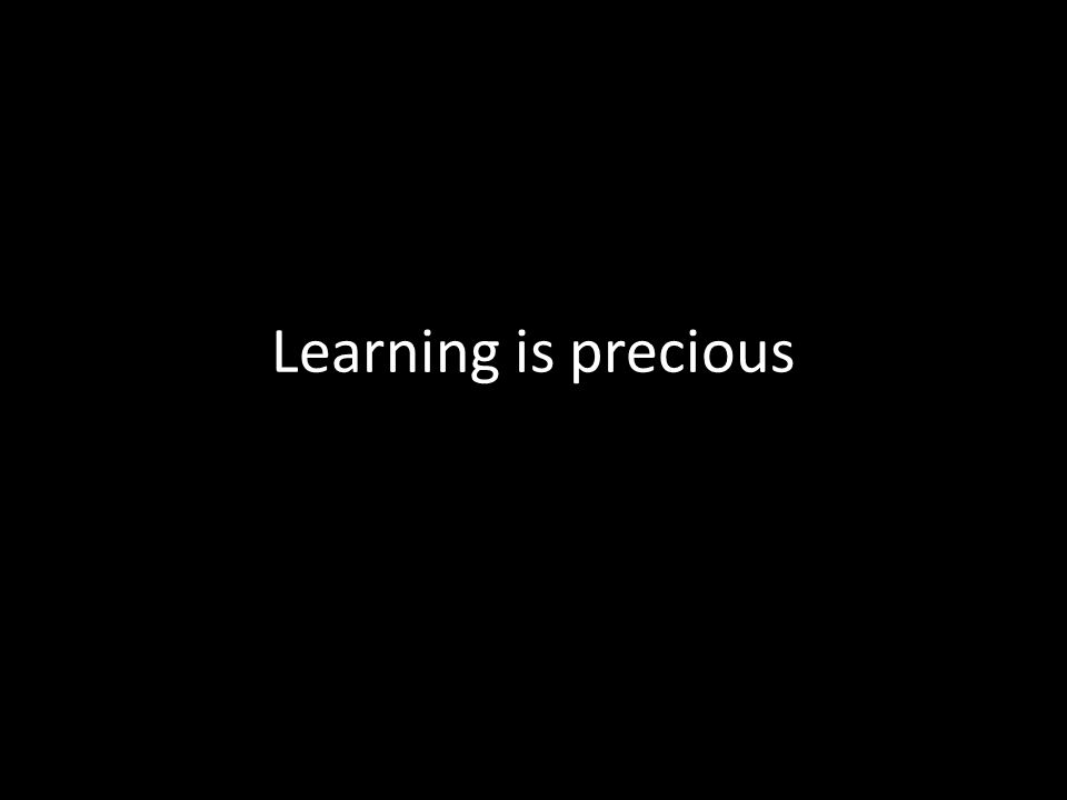 Learning is precious