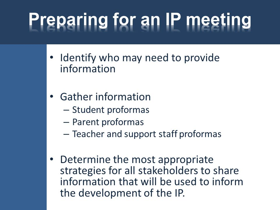 Identify who may need to provide information Gather information – Student proformas – Parent proformas – Teacher and support staff proformas Determine
