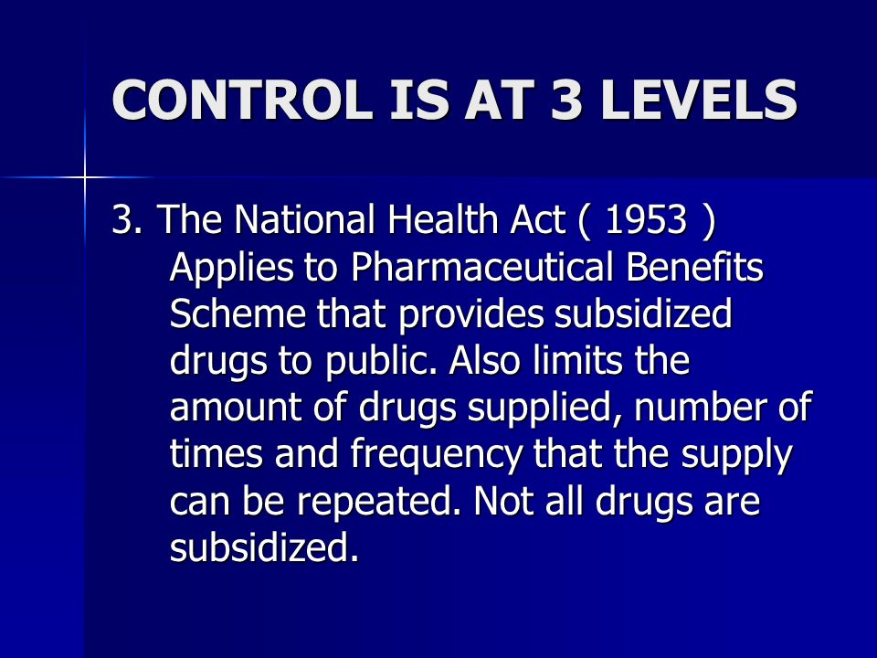 CONTROL IS AT 3 LEVELS 1. The Therapeutic Goods Act ( 1989 ). Medication manufacturer, sales, testing, labeling and distribution. 2. The Customs Act (