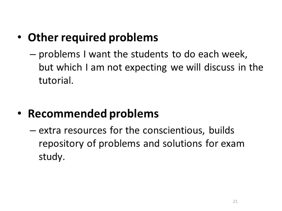 Other required problems – problems I want the students to do each week, but which I am not expecting we will discuss in the tutorial.