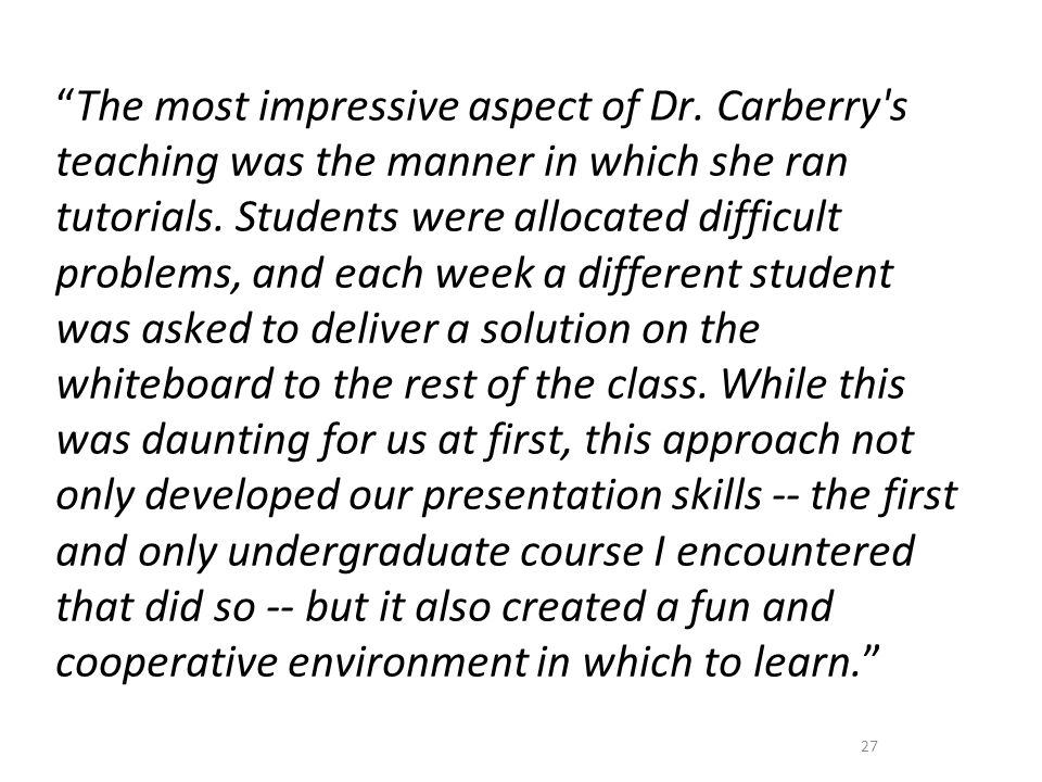 The most impressive aspect of Dr. Carberry s teaching was the manner in which she ran tutorials.