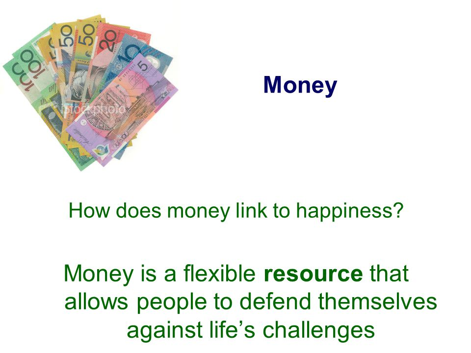 Money How does money link to happiness.
