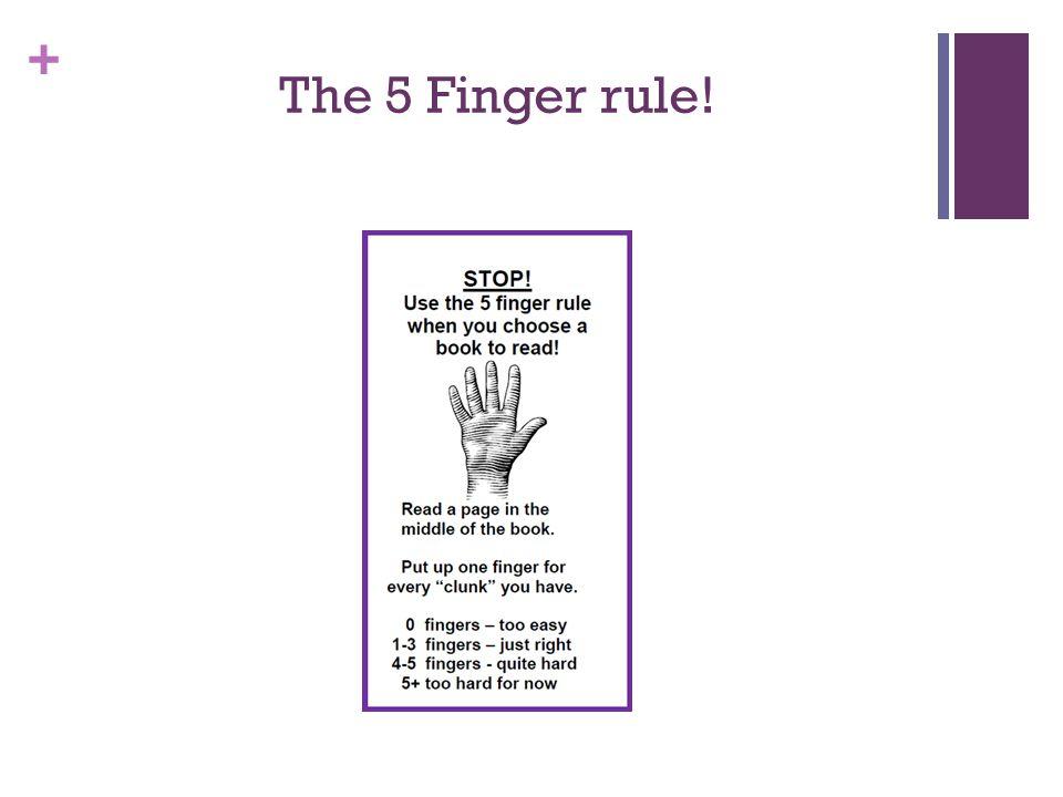 + The 5 Finger rule!