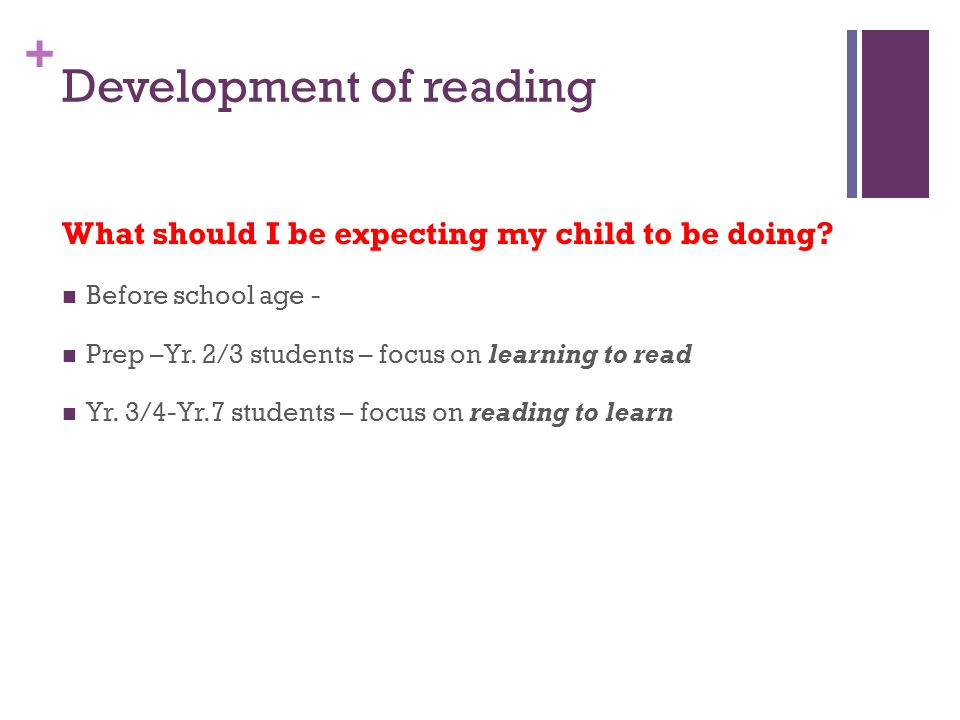 + Development of reading What should I be expecting my child to be doing.
