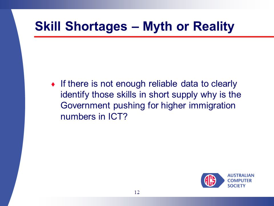 12  If there is not enough reliable data to clearly identify those skills in short supply why is the Government pushing for higher immigration numbers in ICT.