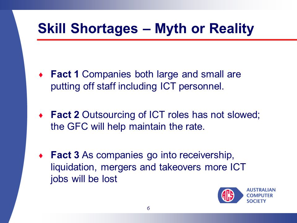 6  Fact 1 Companies both large and small are putting off staff including ICT personnel.