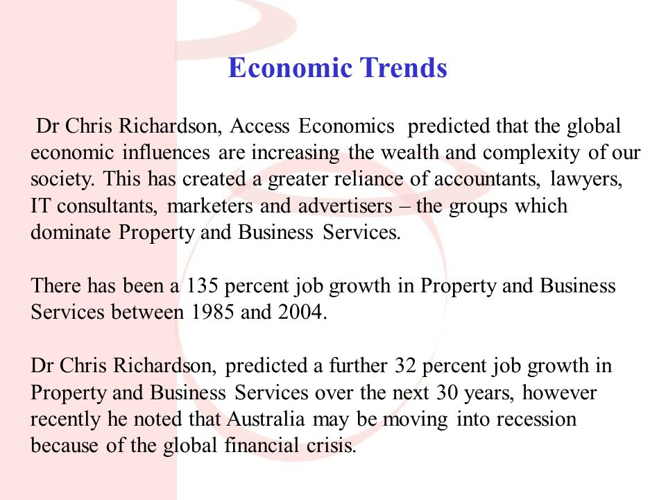 Economic Trends Dr Chris Richardson, Access Economics predicted that the global economic influences are increasing the wealth and complexity of our society.