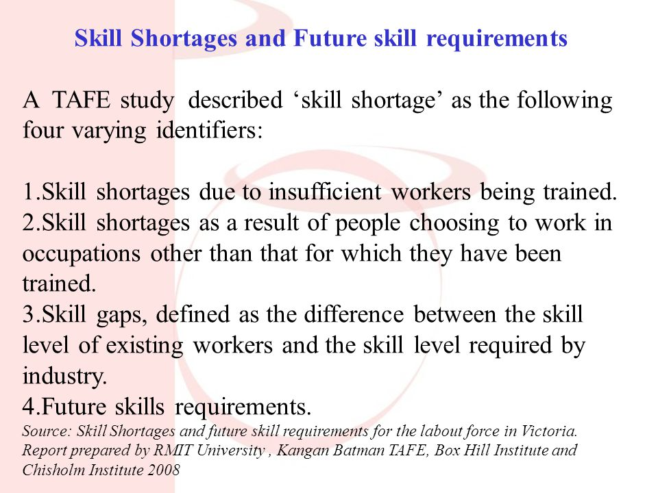 Skill Shortages and Future skill requirements A TAFE study described 'skill shortage' as the following four varying identifiers: 1.Skill shortages due to insufficient workers being trained.