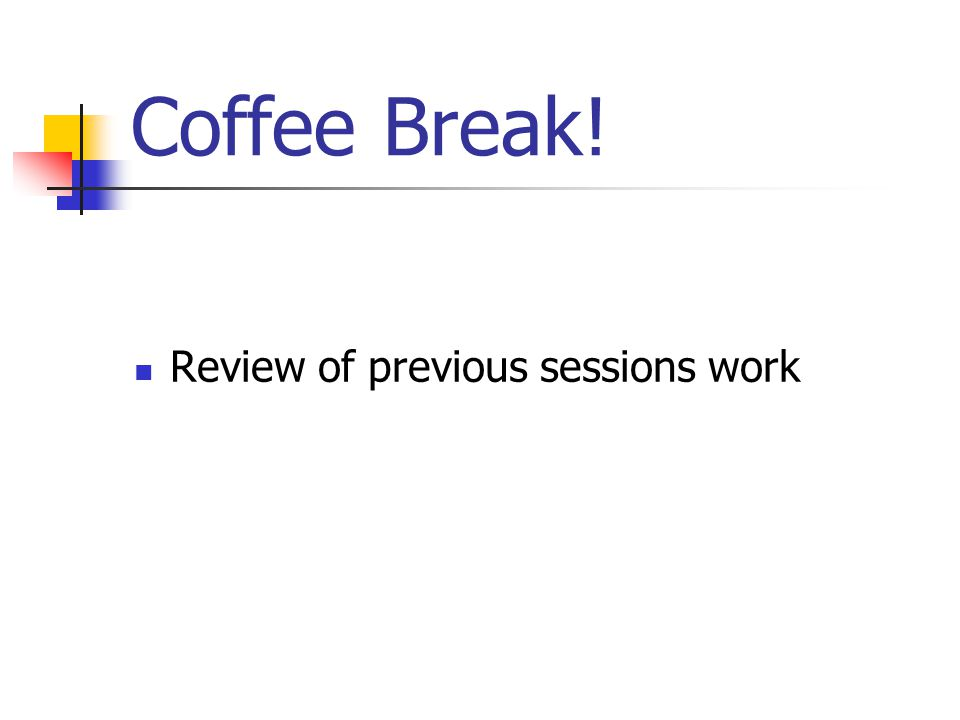 Coffee Break! Review of previous sessions work