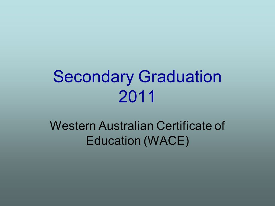 WACE Programme completion Programme achievement (standard) English Language Competence Breadth-of-Study Community Service Examinations