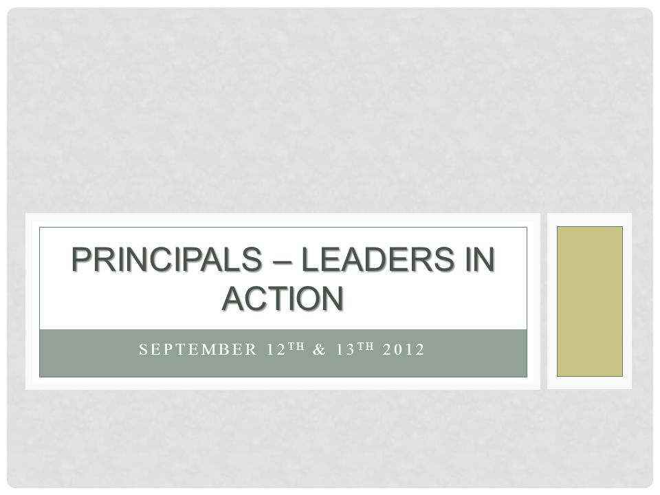 SEPTEMBER 12 TH & 13 TH 2012 PRINCIPALS – LEADERS IN ACTION