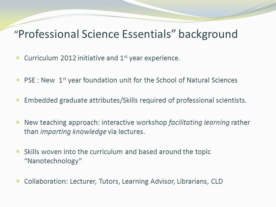 Professional Science Essentials background Curriculum 2012 initiative and 1 st year experience.