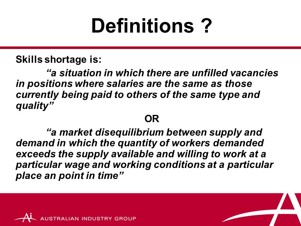 "Definitions ? Skills shortage is: ""a situation in which there are unfilled vacancies in positions where salaries are the same as those currently being"