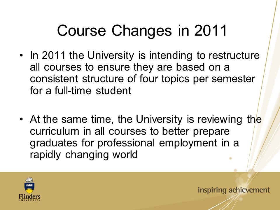 Course Changes in 2011 In 2011 the University is intending to restructure all courses to ensure they are based on a consistent structure of four topic