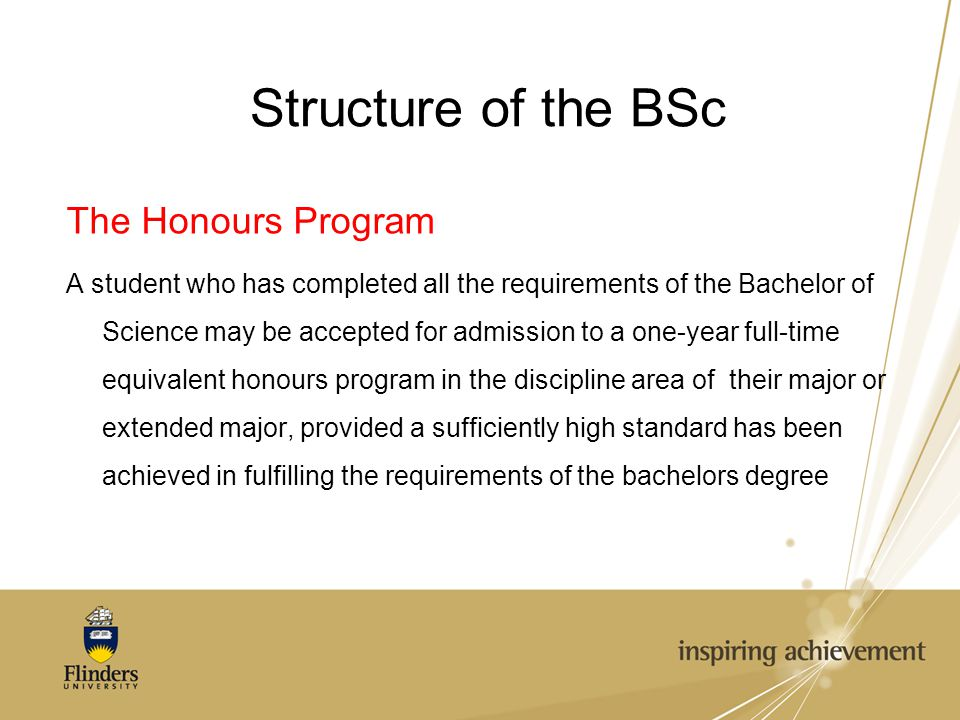 Structure of the BSc The Honours Program A student who has completed all the requirements of the Bachelor of Science may be accepted for admission to