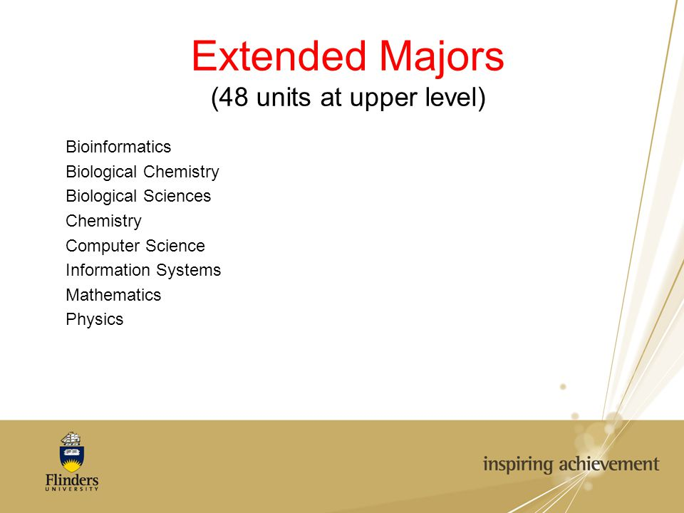 Extended Majors (48 units at upper level) Bioinformatics Biological Chemistry Biological Sciences Chemistry Computer Science Information Systems Mathematics Physics