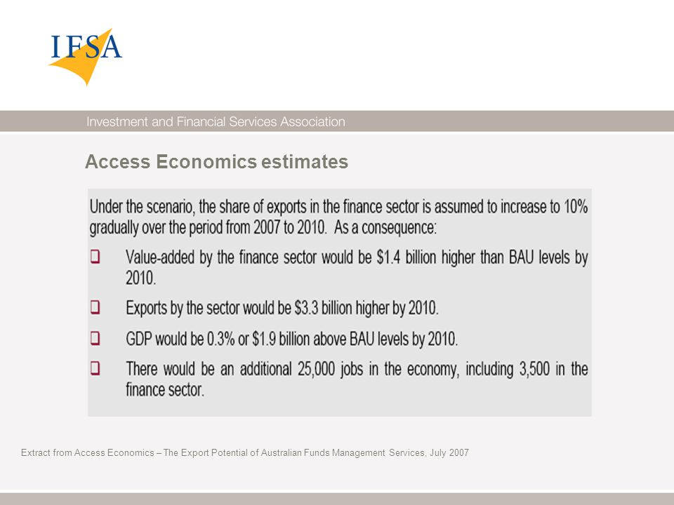 Extract from Access Economics – The Export Potential of Australian Funds Management Services, July 2007 Access Economics estimates