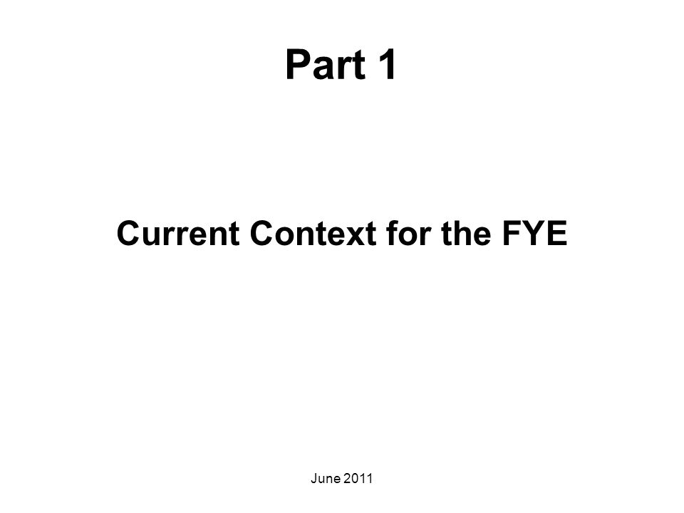 Part 1 Current Context for the FYE June 2011