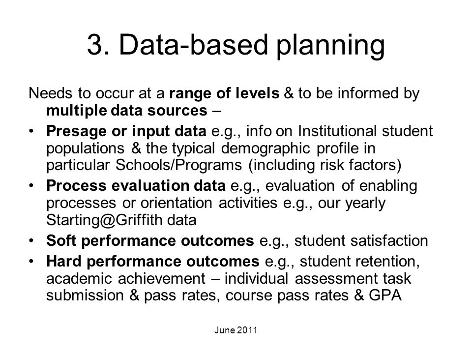 3. Data-based planning Needs to occur at a range of levels & to be informed by multiple data sources – Presage or input data e.g., info on Institution