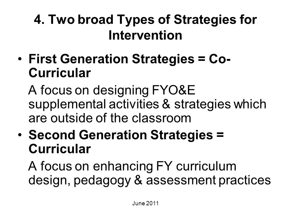 4. Two broad Types of Strategies for Intervention First Generation Strategies = Co- Curricular A focus on designing FYO&E supplemental activities & st