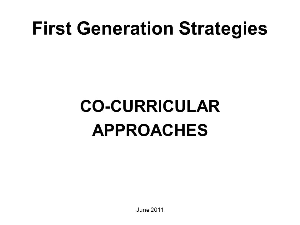 First Generation Strategies CO-CURRICULAR APPROACHES June 2011