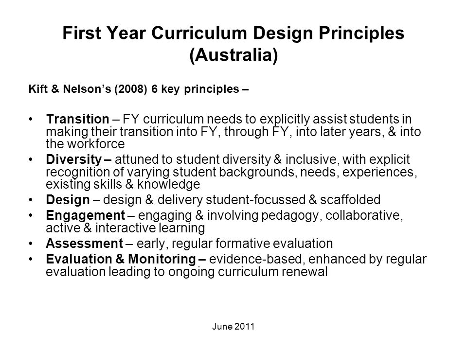 First Year Curriculum Design Principles (Australia) Kift & Nelson's (2008) 6 key principles – Transition – FY curriculum needs to explicitly assist st