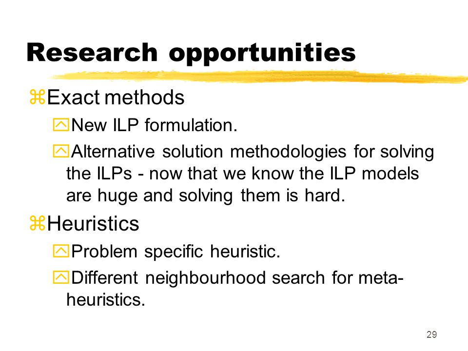 29 Research opportunities zExact methods yNew ILP formulation.