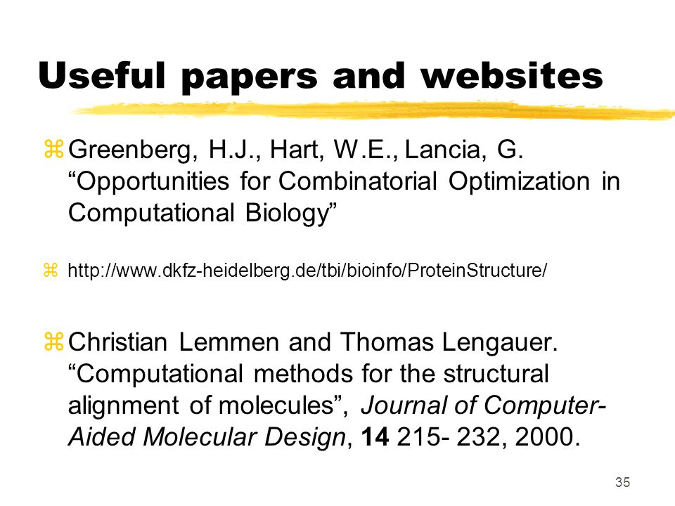 35 Useful papers and websites zGreenberg, H.J., Hart, W.E., Lancia, G.