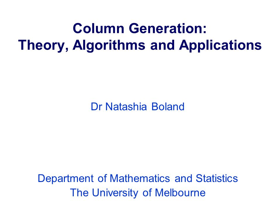 Outline  Linear and integer programs  A shipping problem: column generation formulation  Column generation and why it works  Successful applications  Difficulties  Towards a cure: duality  A general framework for stabilisation  Progress in column generation and the future