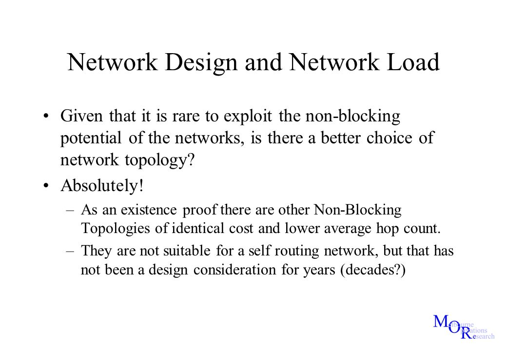 Network Design and Network Load Given that it is rare to exploit the non-blocking potential of the networks, is there a better choice of network topol