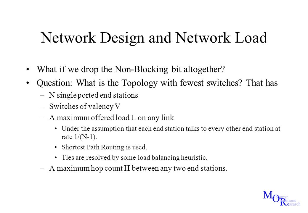 Network Design and Network Load What if we drop the Non-Blocking bit altogether? Question: What is the Topology with fewest switches? That has –N sing