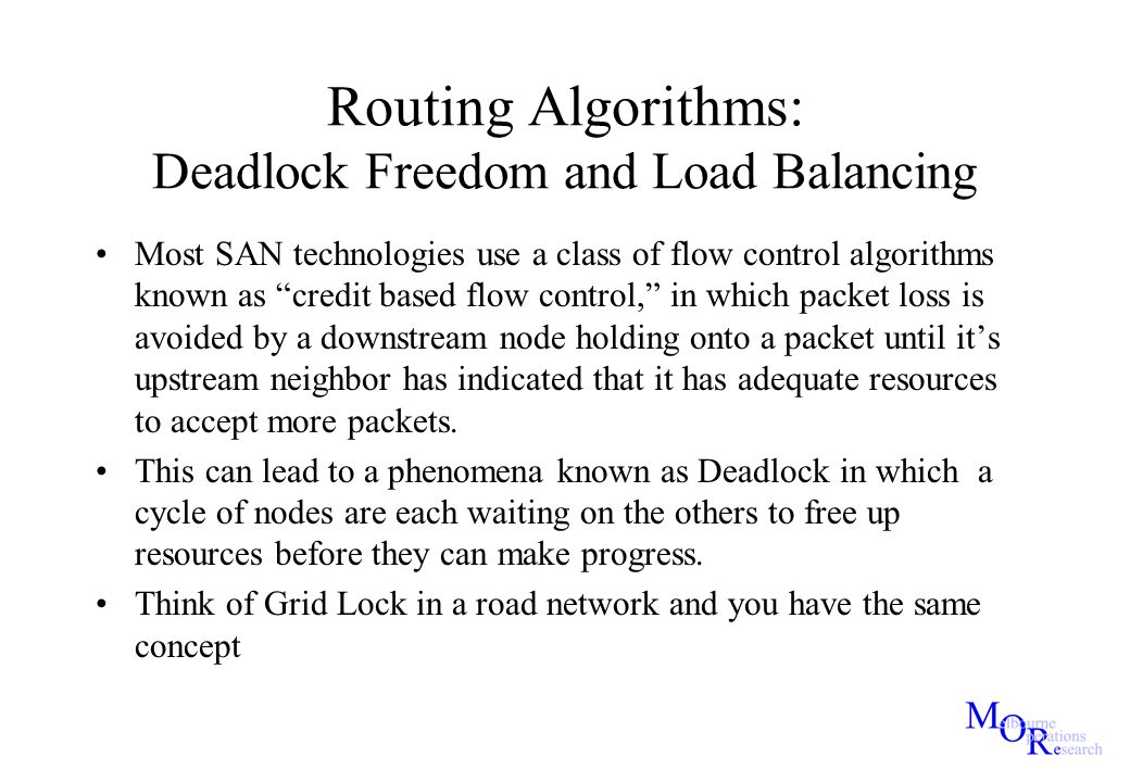 "Routing Algorithms: Deadlock Freedom and Load Balancing Most SAN technologies use a class of flow control algorithms known as ""credit based flow contr"