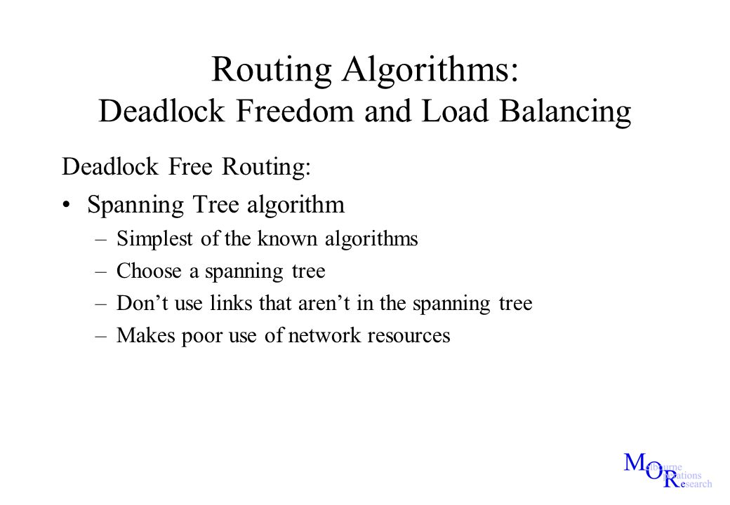 Routing Algorithms: Deadlock Freedom and Load Balancing Deadlock Free Routing: Spanning Tree algorithm –Simplest of the known algorithms –Choose a spa